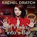 Girl Walks into a Bar...: Comedy Calamities, Dating Disasters, and a Midlife Miracle (       UNABRIDGED) by Rachel Dratch Narrated by Rachel Dratch