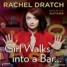 Girl Walks into a Bar.: Comedy Calamities, Dating Disasters, and a Midlife Miracle Audiobook by Rachel Dratch Narrated by Rachel Dratch