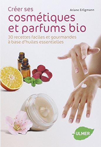 creer-ses-cosmetiques-et-parfums-bio-30-recettes-faciles-et-gourmandes-a-base-dhuiles-essentielles