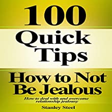How to Not Be Jealous: Ways to Deal with, Overcome and Stop Relationship Jealousy (Stop Being Insecure and Jealous, Book 1) (       UNABRIDGED) by Stanley Steel Narrated by Jordy Christo