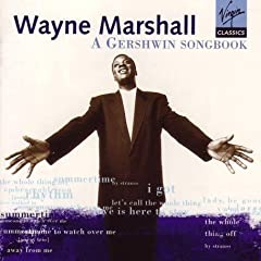 Wayne Marshall: A Gershwin Songbook: Preludes and Improvisations on Songs by Geroge Gershwin