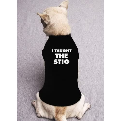 Pet Shirts : I TAUGHT THE STIG top gear show bbc america tv television