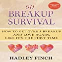 911 Breakup Survival: How to Get Over a Breakup and Love Again, Like It's the First Time (       UNABRIDGED) by Hadley Finch Narrated by Hadley Finch