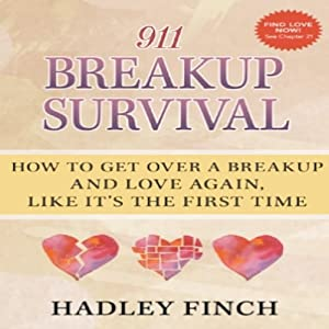 911 Breakup Survival: How to Get Over a Breakup and Love Again, Like It's the First Time | [Hadley Finch]