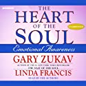 The Heart of the Soul: Emotional Awareness (       UNABRIDGED) by Gary Zukav, Linda Francis Narrated by Gary Zukav, Linda Francis