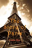 The Story of Paris (Carefully formatted by Timeless Classic Books)