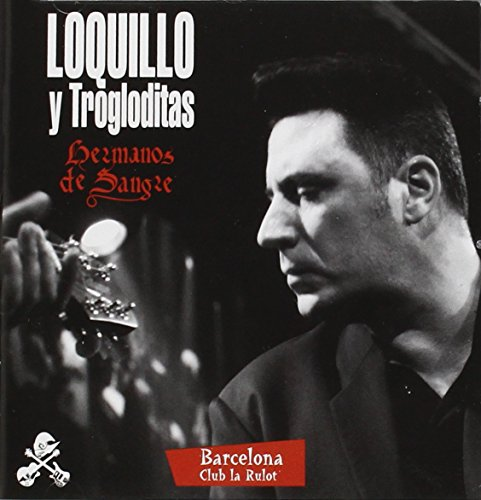 Loquillo Y Trogloditas - Hermanos De Sangre: Barcelona Club La Rulot - Zortam Music