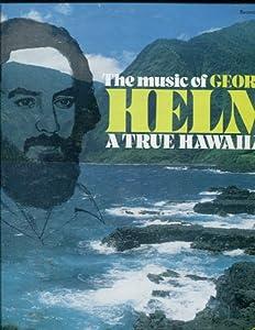 The Music of George Helm: A True Hawaiian