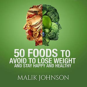 50 Foods to Avoid to Lose Weight and Stay Happy and Healthy Audiobook