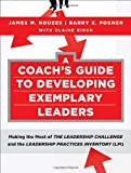 A Coach's Guide to Developing Exemplary Leaders: Making the Most of The Leadership Challenge and the Leadership Practices Inventory (LPI) (0470377119) by Kouzes, James M.