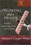 On a Wing and a Prayer: Faithful Leadership in the 21st Century (Lutheran Voices)