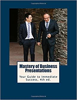 Mastery of Business Presentations: Your Guide to Immediate Success, Fourth Edition book