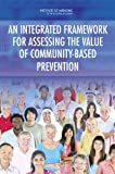 img - for An Integrated Framework for Assessing the Value of Community-Based Prevention book / textbook / text book