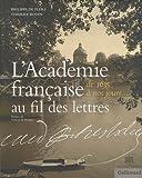 echange, troc Philippe de Flers, Thierry Bodin - L'Académie française au fil des lettres : De 1635 à nos jours
