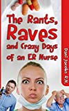 img - for The Rants, Raves and Crazy Days of an ER Nurse: Funny, True Life Stories of Medical Humor from the Emergency Room book / textbook / text book