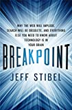 Breakpoint: Why the Web will Implode, Search will be Obsolete, and Everything Else you Need to Know about Technology is in Your Brain
