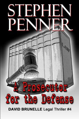 A Prosecutor for the Defense: David Brunelle Legal Thriller #4