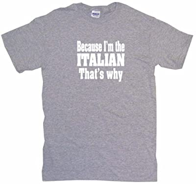 Because I'm The Italian That's Why Women's Regular Fit Tee Shirt XL-Gray