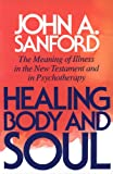 Healing Body and Soul: The Meaning of Illness in the New Testament and in Psychotherapy (0664253512) by Sanford, John A.