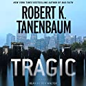 Tragic Audiobook by Robert K. Tanenbaum Narrated by Bob Walter