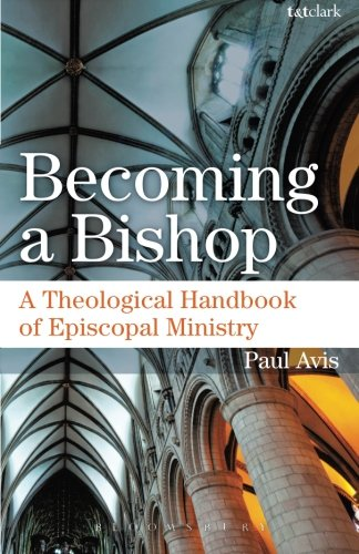 Becoming a Bishop: A Theological Handbook of Episcopal Ministry