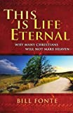 img - for This is Life Eternal: Why Many Christians Will Not Make Heaven book / textbook / text book