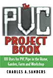 img - for The PVC Project Book: 101 Uses for PVC Pipe in the Home, Garden, Farm and Workshop book / textbook / text book