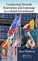 Conducting Network Penetration and Espionage in a Global Environment Front Cover