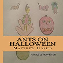 Ants On Halloween (       UNABRIDGED) by Matthew Harris Narrated by Tracy Elman