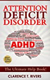 Attention Deficit Disorder - The Ultimate ADD / ADHD Help Book (Detect, Diagnose, Cope, Treat, and Reclaim Focus) (ADD Books, ADHD Books, Parenting Help, ... Health, Behavioural Disorders, Illnesses)
