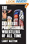 The 50 Greatest Professional Wrestler...