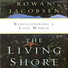 The Living Shore: Rediscovering a Lost World (       UNABRIDGED) by Rowan Jacobsen Narrated by Maxwell Caulfield