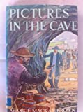 Pictures in the Cave (0701150815) by Brown, George Mackay