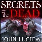 Secrets of the Dead: A Lenny Holcomb Mystery   John Luciew