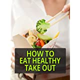 How To Eat Healthy Take out ~ Joe Rayland