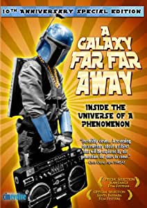 A Galaxy Far Far Away: Inside the Universe of a Phenomenon (10th Anniversary Special Edition)