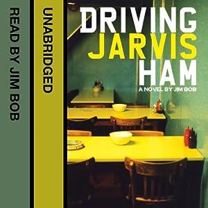 Driving Jarvis Ham | [Jim Bob]
