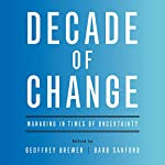 Decade of Change: Managing in Times of Uncertainty | Geoffrey Brewer - editor,Barb Sanford - editor