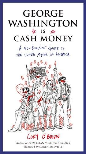 George Washington Is Cash Money: A No-Bullshit Guide to the United Myths of America PDF