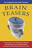 img - for Brain Teasers: 211 Logic Puzzles, Lateral Thinking Games, Mazes, Crosswords, and IQ Tests to Exercise Your Mind and Keep You Sharp 'til You're 100 (Brain Teasers Series) book / textbook / text book