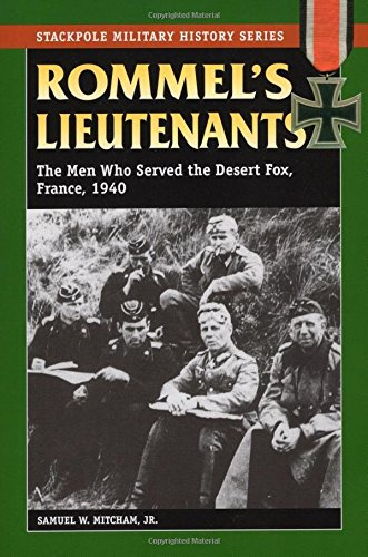 Rommel's Lieutenants: The Men Who Served the Desert Fox, France, 1940 (Stackpole Military History Series)