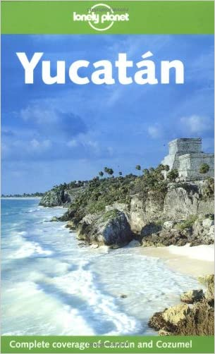 Lonely Planet Yucatan (Lonely Planet Cancun, Cozumel & the Yucatan)