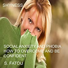 Shyness: Social Anxiety and Phobia: How to Overcome and Be Confident (       UNABRIDGED) by S. Fatou Narrated by uncredited
