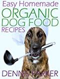 Easy Homemade Organic Dog Food Recipes: A Complete Recipe Guide