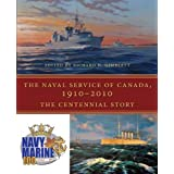 The Naval Service of Canada, 1910-2010: The Centennial Storyby Governor General and...