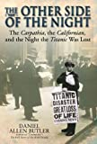 Other Side of Night: The Carpathia, the Californian and the Night the Titanic was Lost