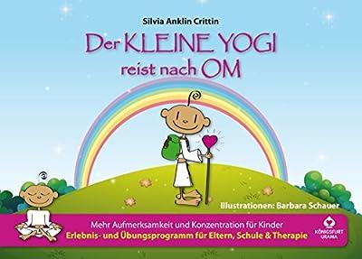 Der kleine Yogi reist nach Om: Mehr Aufmerksamkeit und Konzentration für Kinder (Kinderyoga, Yoga für Kinder in Schule und Kindergarten)