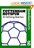 Tottenham Hotspur: 20 Defining Matches (Guardian Shorts)