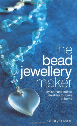 The Bead Jewellery Maker: Stylish Handcrafted Jewellery to Make at Home