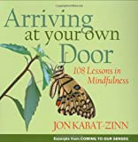 Arriving at Your Own Door: 108 Lessons in Mindfulness (1401303617) by Kabat-Zinn, Jon
